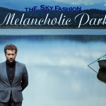 "The Sky Fashion have released a new album ""Melancholic Park"""